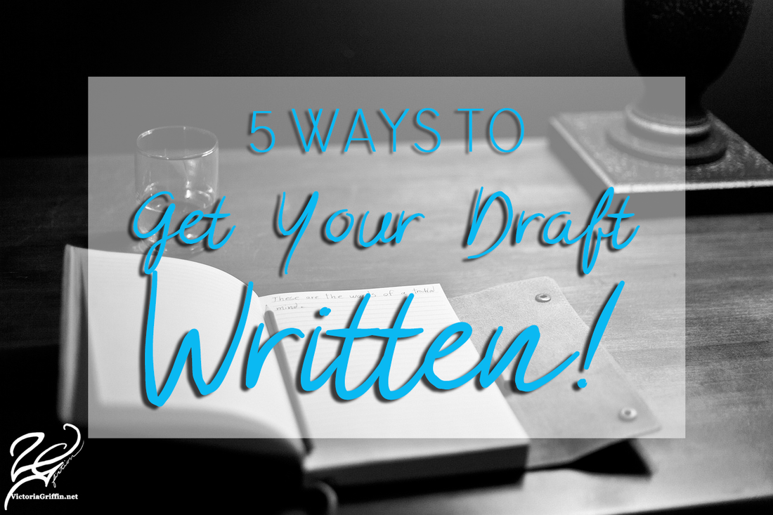 5 Ways to Get Your Draft Written